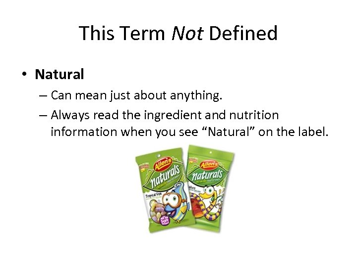 This Term Not Defined • Natural – Can mean just about anything. – Always
