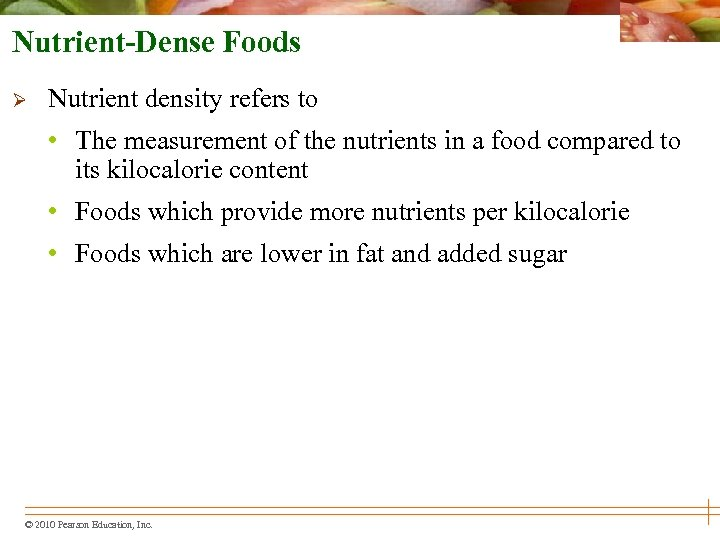 Nutrient-Dense Foods Ø Nutrient density refers to • The measurement of the nutrients in