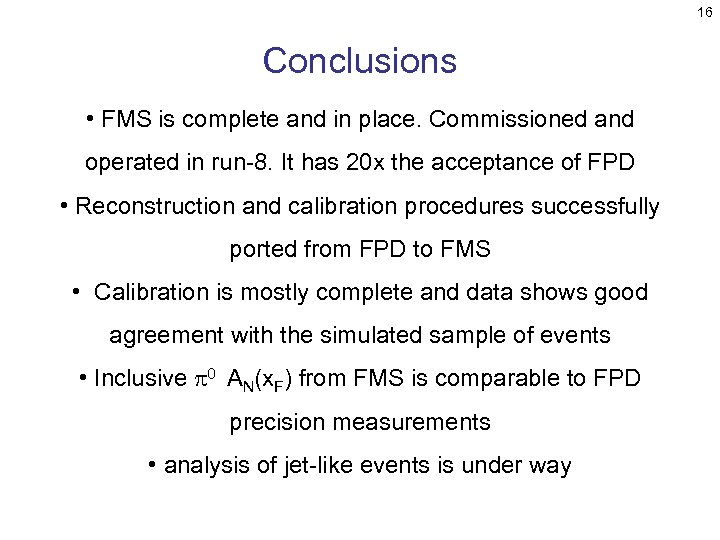 16 Conclusions • FMS is complete and in place. Commissioned and operated in run-8.