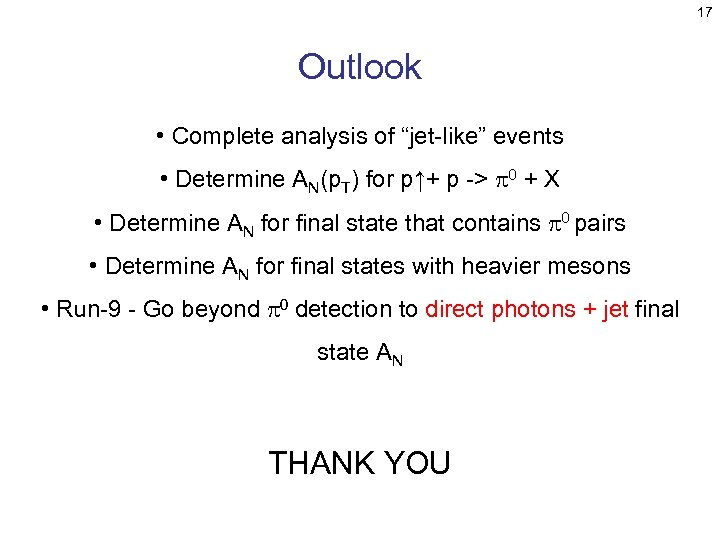 """17 Outlook • Complete analysis of """"jet-like"""" events • Determine AN(p. T) for p↑+"""