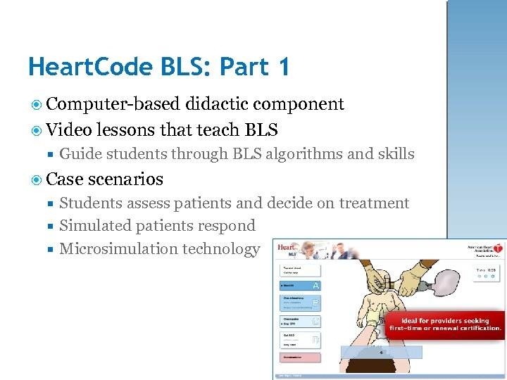 Heart. Code BLS: Part 1 Computer-based didactic component Video lessons that teach BLS Guide