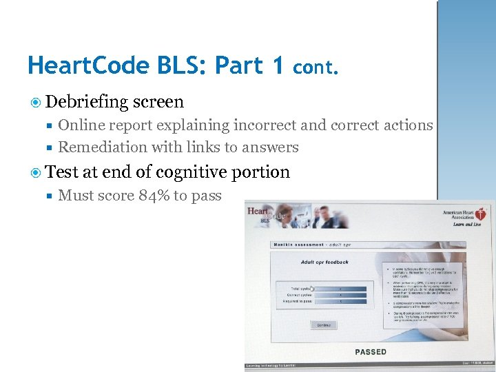 Heart. Code BLS: Part 1 cont. Debriefing screen Online report explaining incorrect and correct