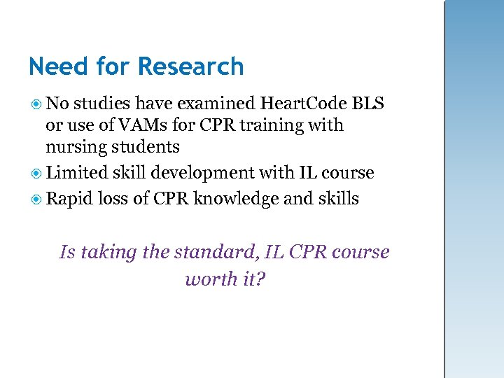 Need for Research No studies have examined Heart. Code BLS or use of VAMs