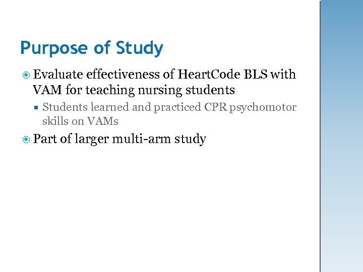 Purpose of Study Evaluate effectiveness of Heart. Code BLS with VAM for teaching nursing