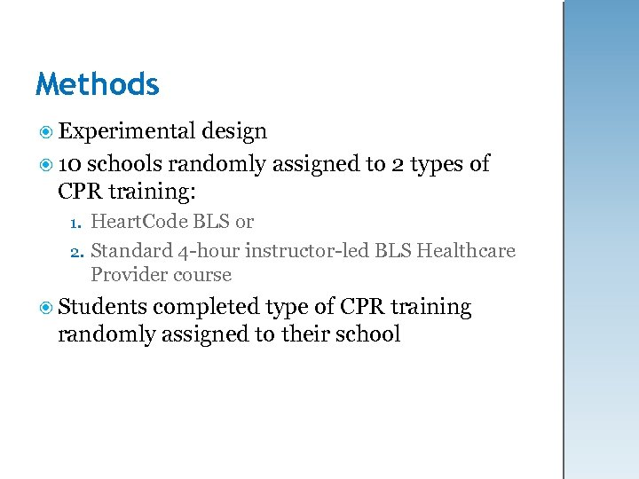 Methods Experimental design 10 schools randomly assigned to 2 types of CPR training: Heart.