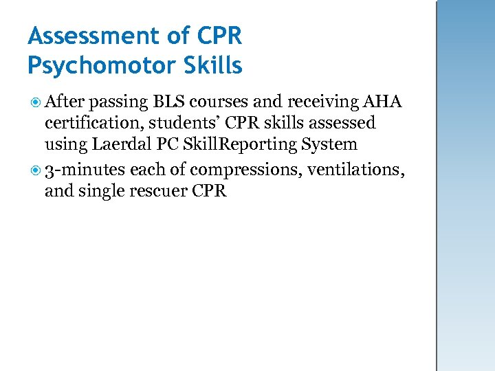 Assessment of CPR Psychomotor Skills After passing BLS courses and receiving AHA certification, students'