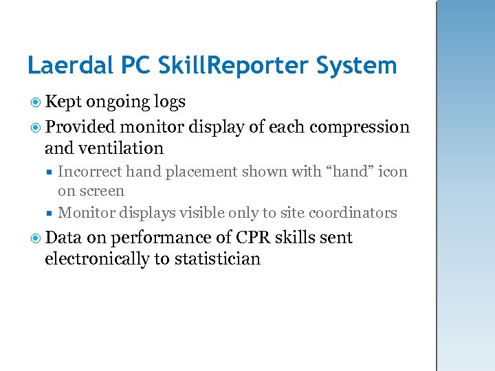 Laerdal PC Skill. Reporter System Kept ongoing logs Provided monitor display of each compression