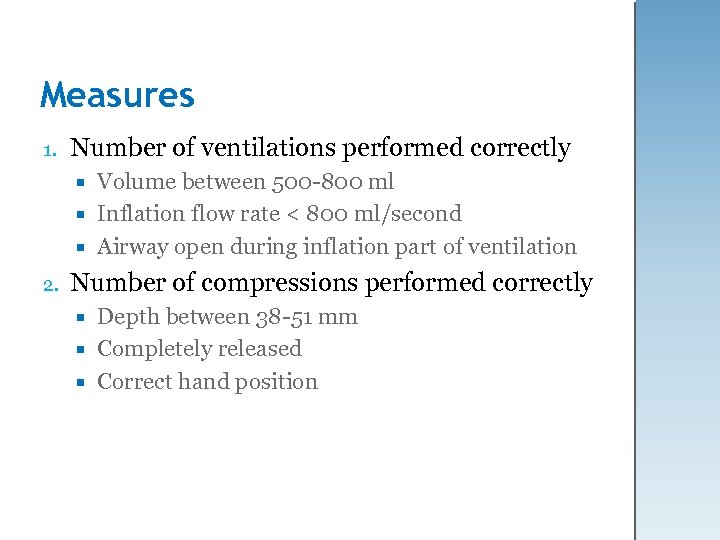 Measures 1. Number of ventilations performed correctly Volume between 500 -800 ml Inflation flow