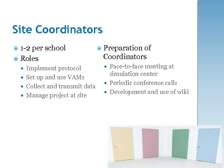 Site Coordinators 1 -2 per school Roles Implement protocol Set up and use VAMs
