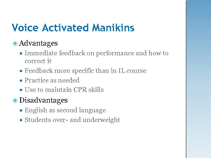 Voice Activated Manikins Advantages Immediate feedback on performance and how to correct it Feedback