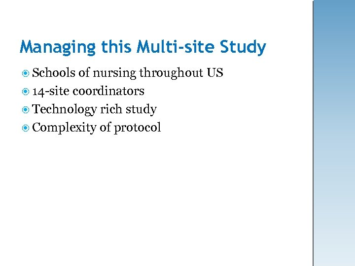 Managing this Multi-site Study Schools of nursing throughout US 14 -site coordinators Technology rich