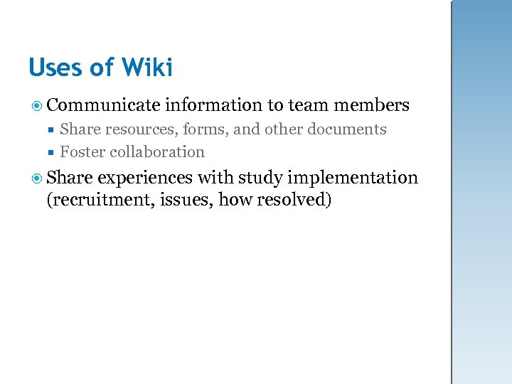 Uses of Wiki Communicate information to team members Share resources, forms, and other documents