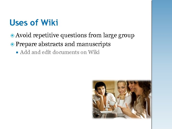 Uses of Wiki Avoid repetitive questions from large group Prepare abstracts and manuscripts Add