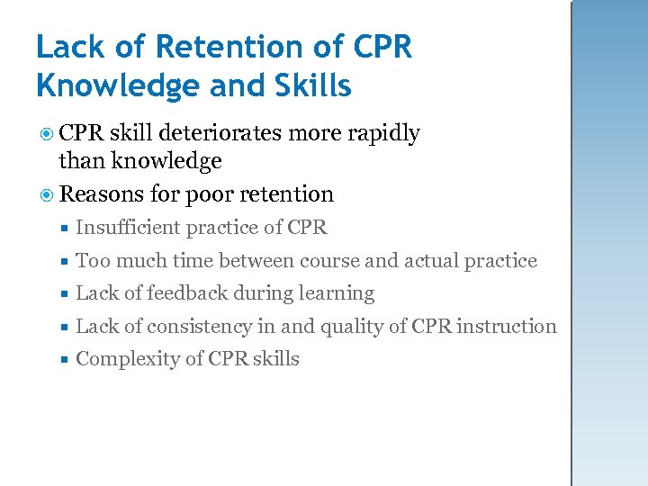 Lack of Retention of CPR Knowledge and Skills CPR skill deteriorates more rapidly than