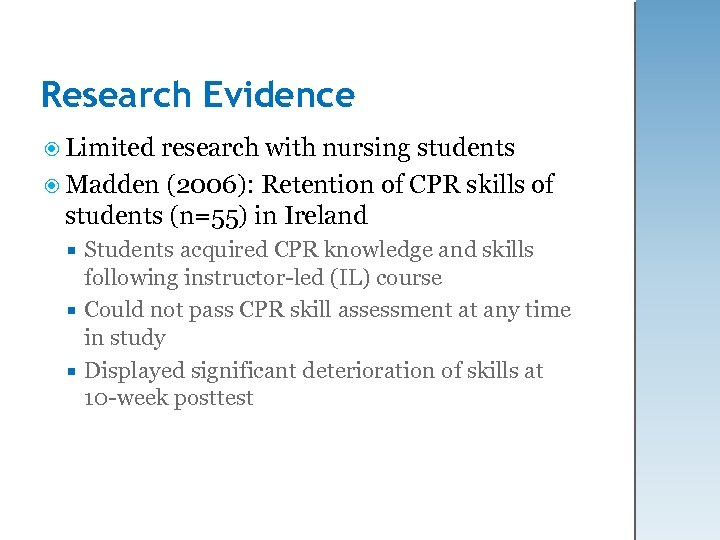 Research Evidence Limited research with nursing students Madden (2006): Retention of CPR skills of