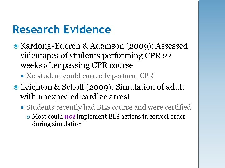 Research Evidence Kardong-Edgren & Adamson (2009): Assessed videotapes of students performing CPR 22 weeks