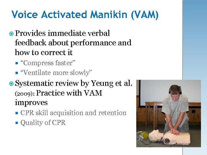 Voice Activated Manikin (VAM) Provides immediate verbal feedback about performance and how to correct