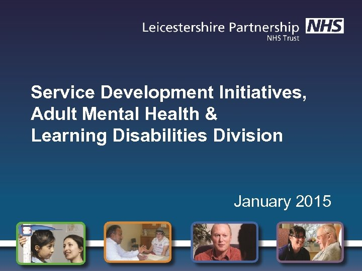 Service Development Initiatives, Adult Mental Health & Learning Disabilities Division January 2015