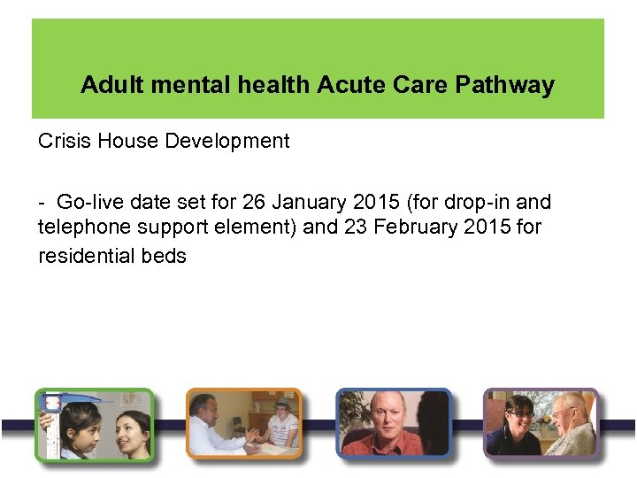 Adult mental health Acute Care Pathway Crisis House Development - Go-live date set for