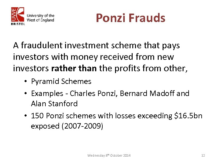 Ponzi Frauds A fraudulent investment scheme that pays investors with money received from new