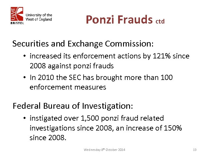Ponzi Frauds ctd Securities and Exchange Commission: • increased its enforcement actions by 121%