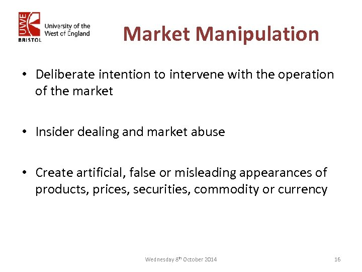 Market Manipulation • Deliberate intention to intervene with the operation of the market •