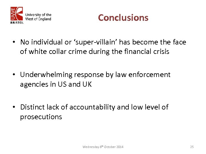 Conclusions • No individual or 'super-villain' has become the face of white collar crime