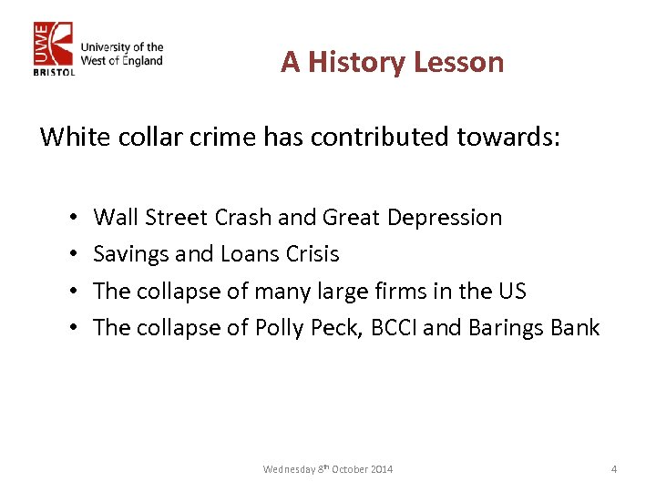 A History Lesson White collar crime has contributed towards: • • Wall Street Crash