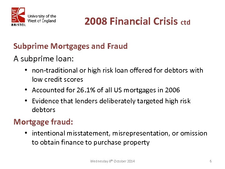 2008 Financial Crisis ctd Subprime Mortgages and Fraud A subprime loan: • non-traditional or