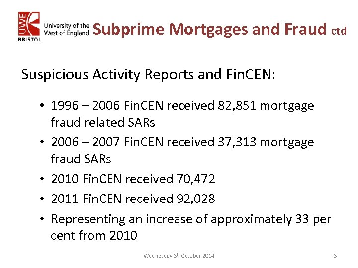 Subprime Mortgages and Fraud ctd Suspicious Activity Reports and Fin. CEN: • 1996 –