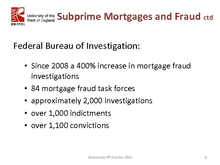 Subprime Mortgages and Fraud ctd Federal Bureau of Investigation: • Since 2008 a 400%