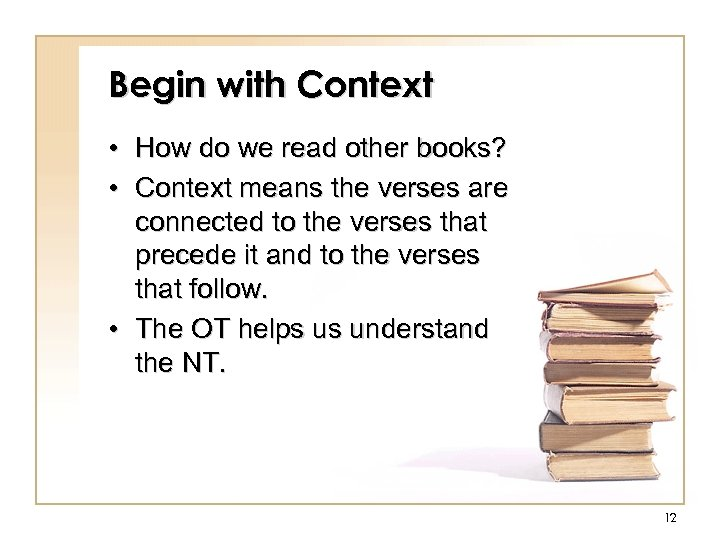 Begin with Context • How do we read other books? • Context means the
