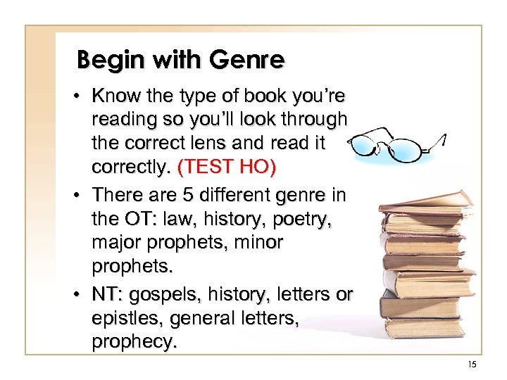 Begin with Genre • Know the type of book you're reading so you'll look