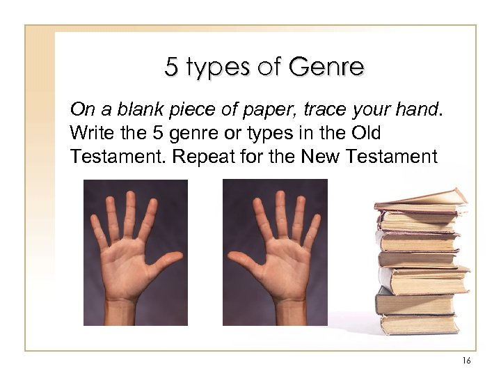 5 types of Genre On a blank piece of paper, trace your hand. Write