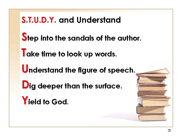 S. T. U. D. Y. and Understand Step into the sandals of the author.