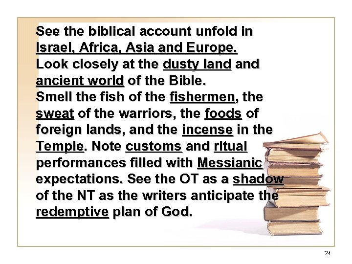 See the biblical account unfold in Israel, Africa, Asia and Europe. Look closely at