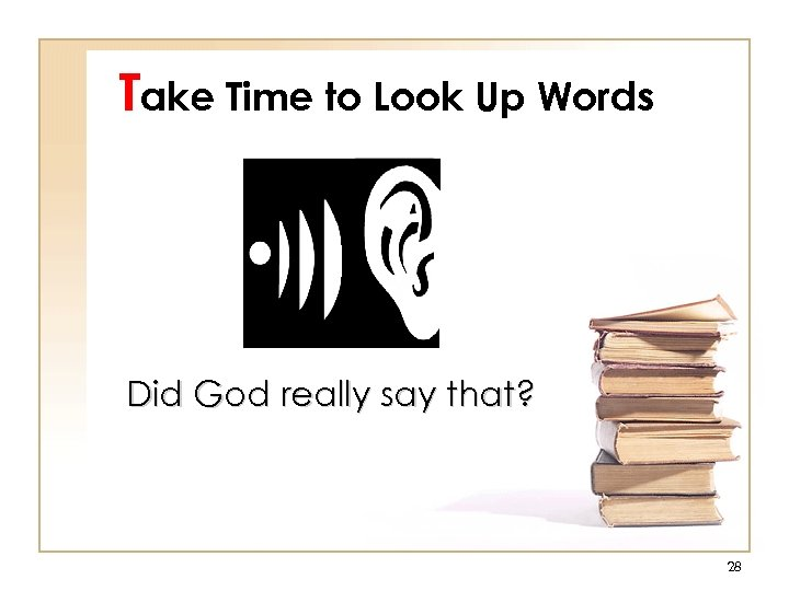 Take Time to Look Up Words Did God really say that? 28