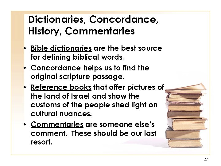 Dictionaries, Concordance, History, Commentaries • Bible dictionaries are the best source for defining biblical