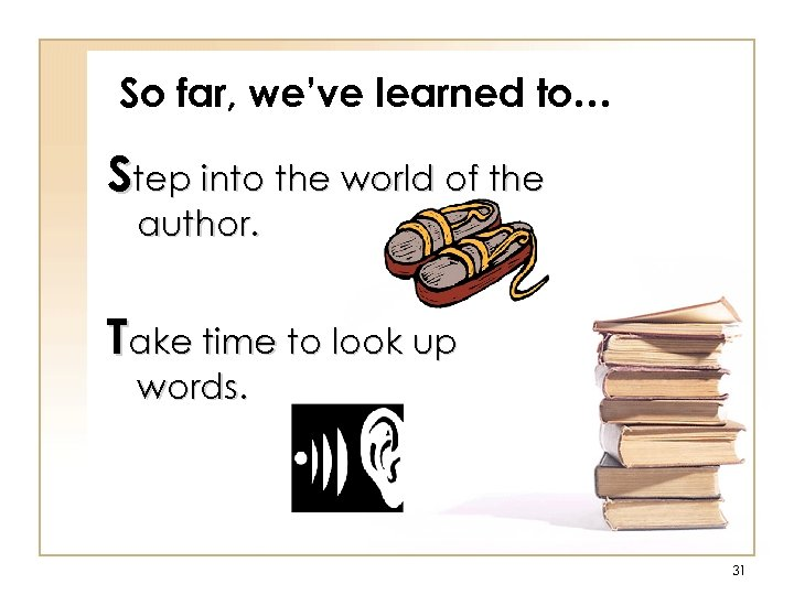 So far, we've learned to… Step into the world of the author. Take time