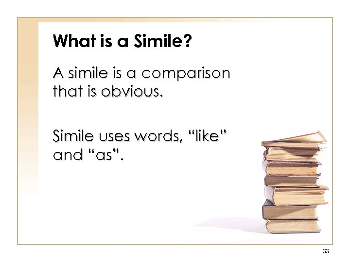 What is a Simile? A simile is a comparison that is obvious. Simile uses