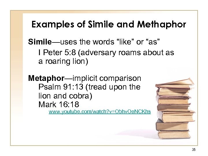"""Examples of Simile and Methaphor Simile—uses the words """"like"""" or """"as"""" I Peter 5:"""