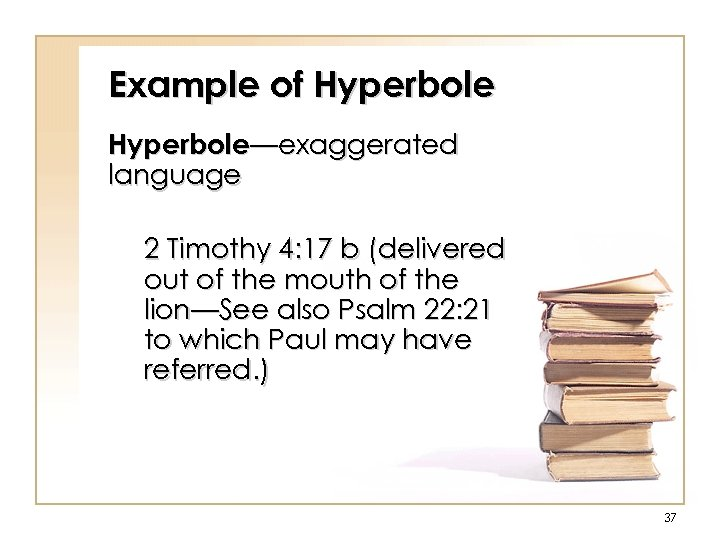 Example of Hyperbole—exaggerated language 2 Timothy 4: 17 b (delivered out of the mouth