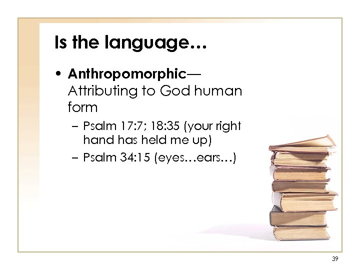 Is the language… • Anthropomorphic— Attributing to God human form – Psalm 17: 7;