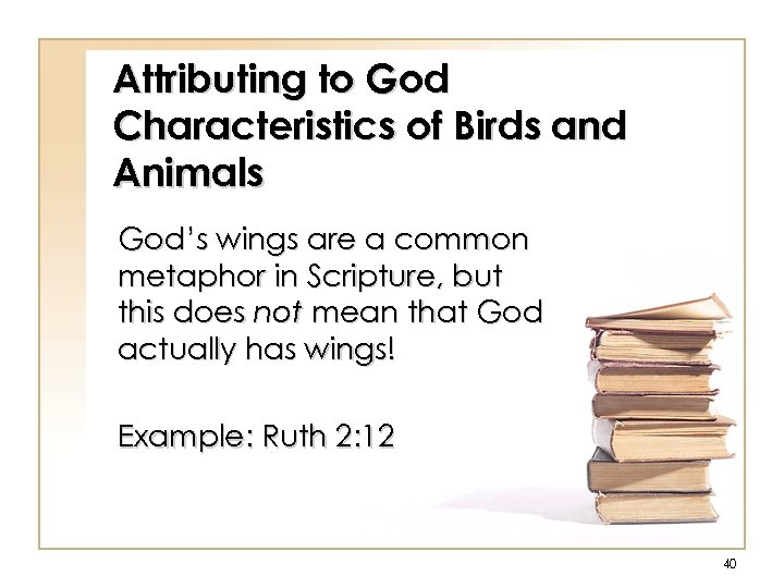 Attributing to God Characteristics of Birds and Animals God's wings are a common metaphor