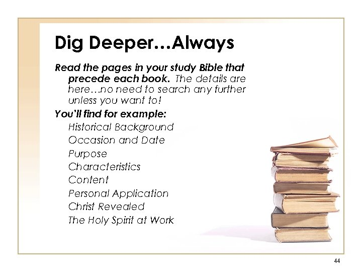 Dig Deeper…Always Read the pages in your study Bible that precede each book. The