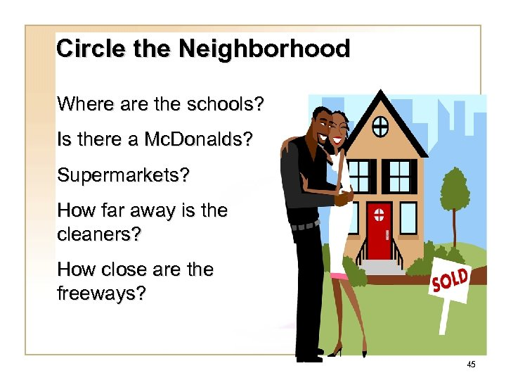 Circle the Neighborhood Where are the schools? Is there a Mc. Donalds? Supermarkets? How