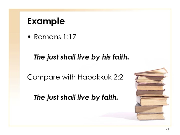 Example • Romans 1: 17 The just shall live by his faith. Compare with