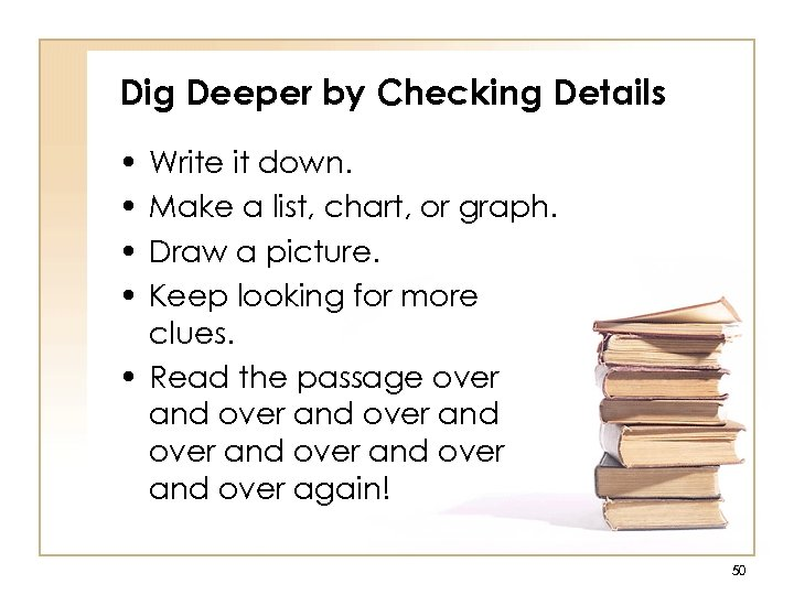 Dig Deeper by Checking Details • • Write it down. Make a list, chart,