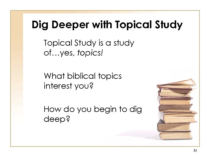 Dig Deeper with Topical Study is a study of…yes, topics! What biblical topics interest