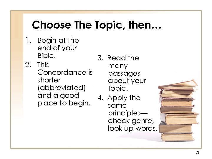 Choose The Topic, then… 1. Begin at the end of your Bible. 3. Read